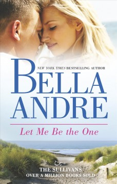 Let me be the one / Bella Andre