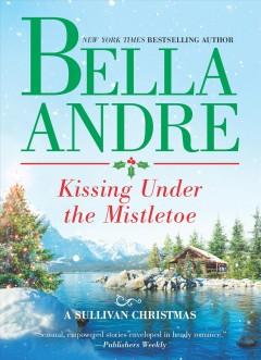 Kissing Under the Mistletoe : a Sullivan Christmas / Bella Andre