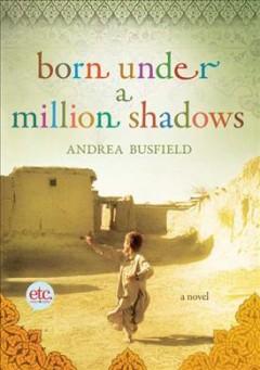 Born under a million shadows : a novel / Andrea Busfield