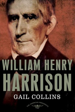 William Henry Harrison / Gail Collins