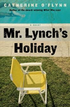 Mr. Lynch's holiday : a novel / Catherine O'Flynn