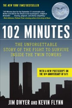 102 minutes : the unforgettable story of the fight to survive inside the Twin Towers / Jim Dwyer and Kevin Flynn