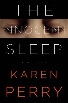 The innocent sleep : a novel / Karen Perry