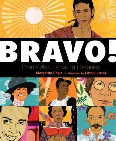 Bravo! : poems about amazing Hispanics by Engle, Margarita