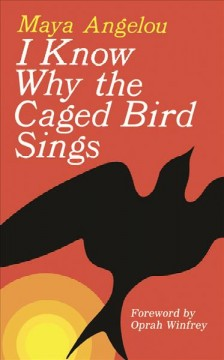 I know why the caged bird sings by Angelou, Maya.