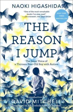 The reason I jump : the inner voice of a thirteen-year-old boy with autism by Higashida, Naoki