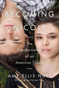 Becoming Nicole : the transformation of an American family by Nutt, Amy Ellis