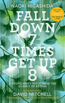 Fall down 7 times get up 8 : a young man's voice from the silence of autism by Higashida, Naoki