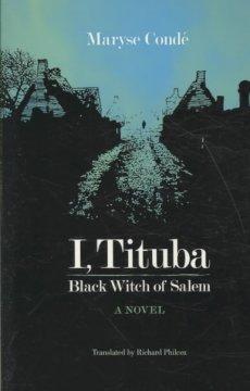 I, Tituba, black witch of Salem by Condé, Maryse.
