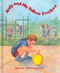 Andy and his yellow frisbee by Thompson, Mary