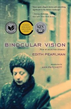 Binocular vision : new & selected stories / Edith Pearlman