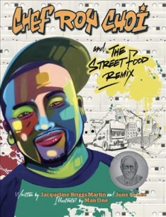 Chef Roy Choi and the street food remix by Martin, Jacqueline Briggs