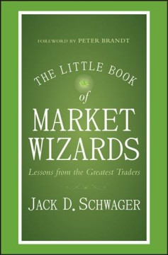 The little book of market wizards : lessons from the greatest traders / Jack D. Schwager