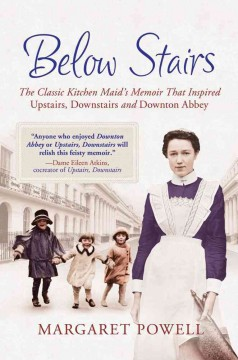 "Below stairs : the classic kitchen maid's memoir that inspired ""Upstairs, Downstairs"" and ""Downton Abbey"" / Margaret Powell"
