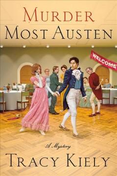 Murder most Austen : a mystery / Tracy Kiely