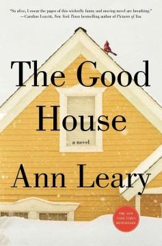 The good house : a novel / Ann Leary