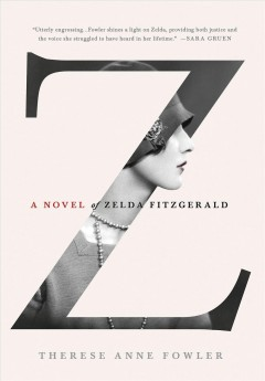 Z : a novel of Zelda Fitzgerald / Therese Anne Fowler