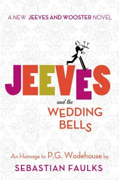 Jeeves and the wedding bells : an homage to P.G. Wodehouse / by Sebastian Faulks