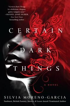 Certain dark things by Moreno-Garcia, Silvia