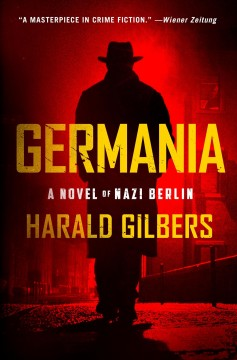Germania / A Novel of Nazi Berlin by Gilbers, Harald