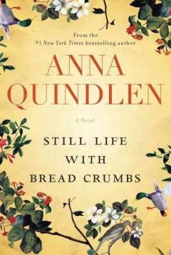 Still life with bread crumbs : a novel / Anna Quindlen