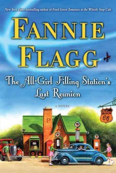 The all-girl filling station's last reunion : a novel / Fannie Flagg