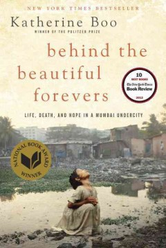 Behind the beautiful forevers / Katherine Boo