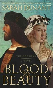 Blood & beauty : The Borgias : a novel / Sarah Dunant