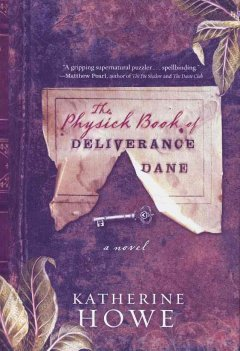 The physick book of Deliverance Dane : a novel / by Katherine Howe
