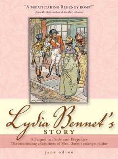 Lydia Bennet's story : the continuing adventures of Mrs. Darcy's youngest sister : a sequel to Jane Austen's Pride and prejudice / Jane Odiwe
