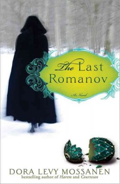 The last Romanov : a novel / Dora Levy Mossanen