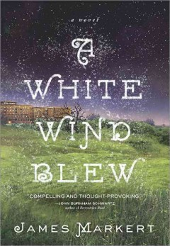 A white wind blew : a novel / James Markert