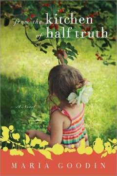 From the kitchen of half truth : a novel / Maria Goodin