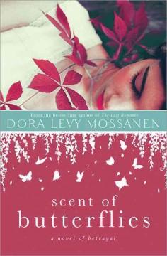 Scent of butterflies : a novel of betrayal / Dora Levy Mossanen