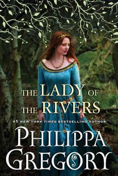 Lady of the rivers / Philippa Gregory