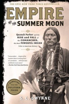 Empire of the summer moon : Quanah Parker and the rise and fall of the Comanches, the most powerful Indian tribe in American history / S.C. Gwynne