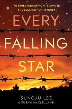 Every falling star : the true story of how I survived and escaped North Korea by Lee, Sungju