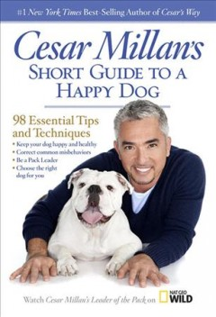 Cesar Millan's short guide to a happy dog : 98 essential tips and techniques / Cesar Millan