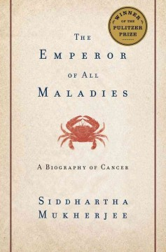 The emperor of all maladies : a biography of cancer / Siddhartha Mukherjee