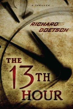 The 13th hour : a thriller / Richard Doetsch