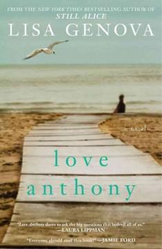 Love Anthony : a novel / Lisa Genova