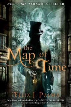 The map of time : a novel / Félix J. Palma
