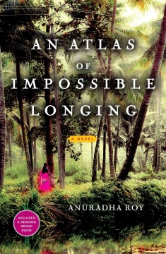 An atlas of impossible longing / Anuradha Roy