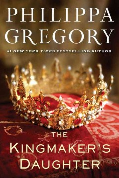The kingmaker's daughter / Philippa Gregory
