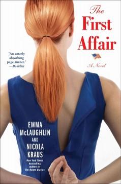 The first affair : a novel / Emma McLaughlin and Nicola Kraus