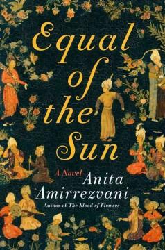 Equal of the sun : a novel / Anita Amirrezvani