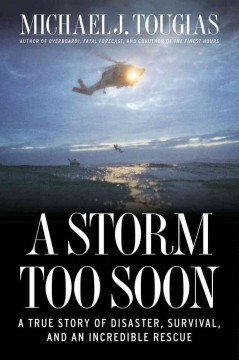 A storm too soon : a true story of disaster, survival, and an incredible rescue / Michael J. Tougias