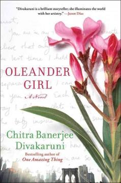 Oleander girl : a novel / Chitra Banerjee Divakaruni