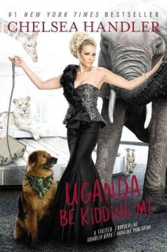 Uganda be kidding me / Chelsea Handler