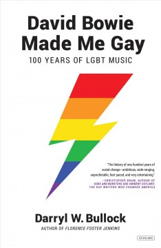 David Bowie made me gay : 100 years of LGBT music by Bullock, Darryl W.